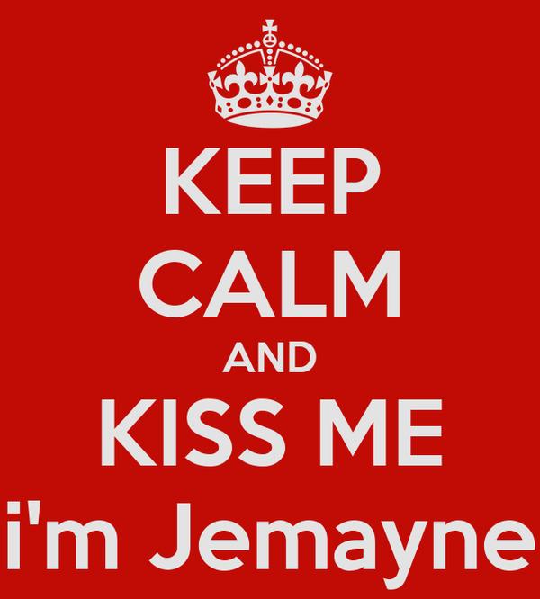 KEEP CALM AND KISS ME i'm Jemayne