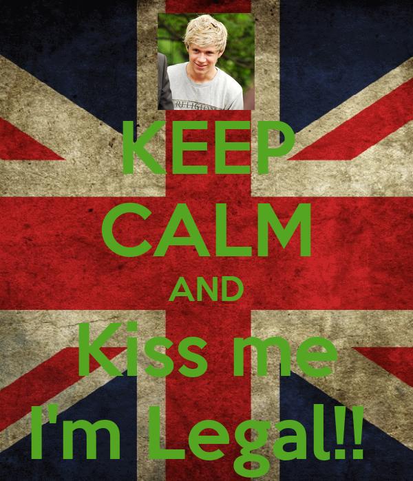 KEEP CALM AND Kiss me I'm Legal!!