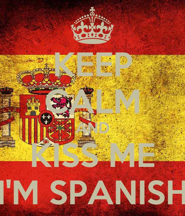 KEEP CALM AND KISS ME I'M SPANISH