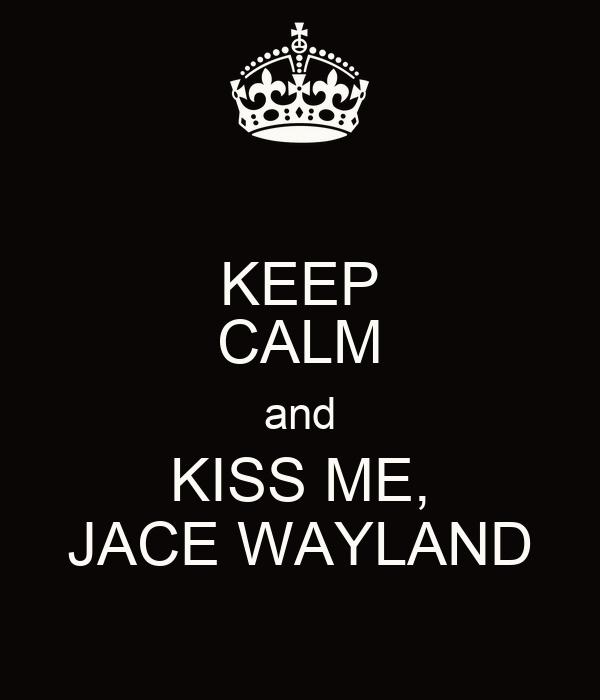 KEEP CALM and KISS ME, JACE WAYLAND