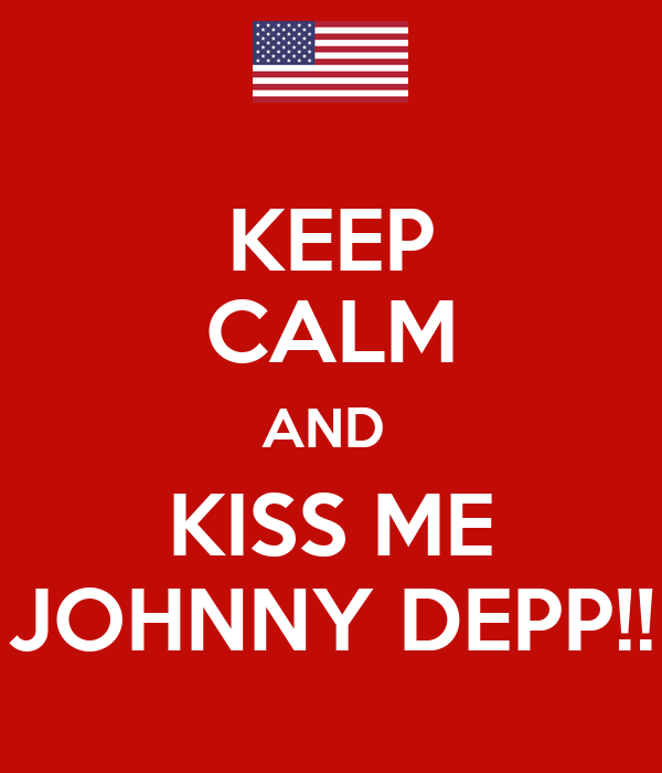 KEEP CALM AND  KISS ME JOHNNY DEPP!!