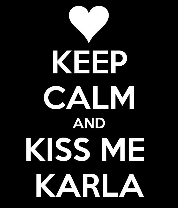 KEEP CALM AND KISS ME  KARLA