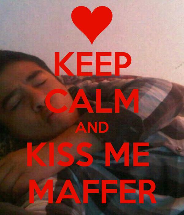 KEEP CALM AND KISS ME  MAFFER