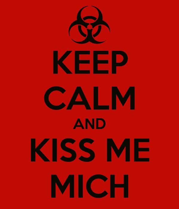 KEEP CALM AND KISS ME MICH