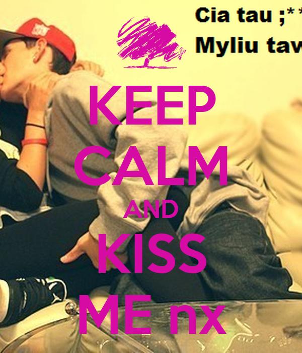 KEEP CALM AND KISS ME nx