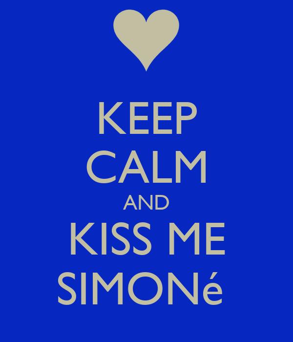 KEEP CALM AND KISS ME SIMONé