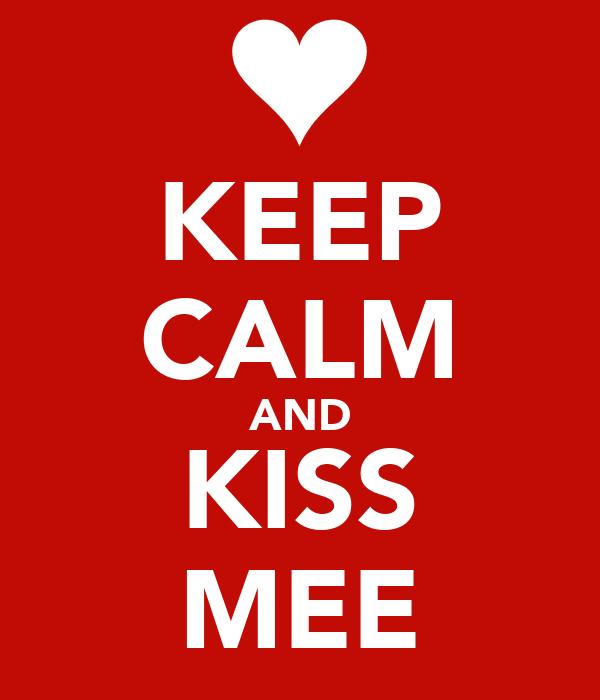 KEEP CALM AND KISS MEE
