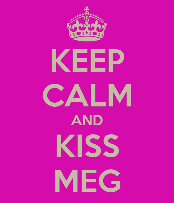 KEEP CALM AND KISS MEG