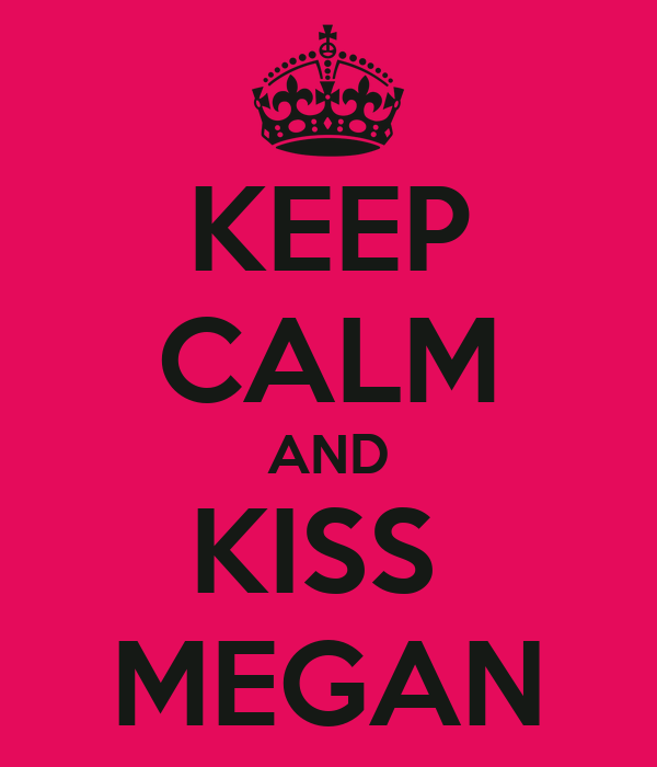 KEEP CALM AND KISS  MEGAN
