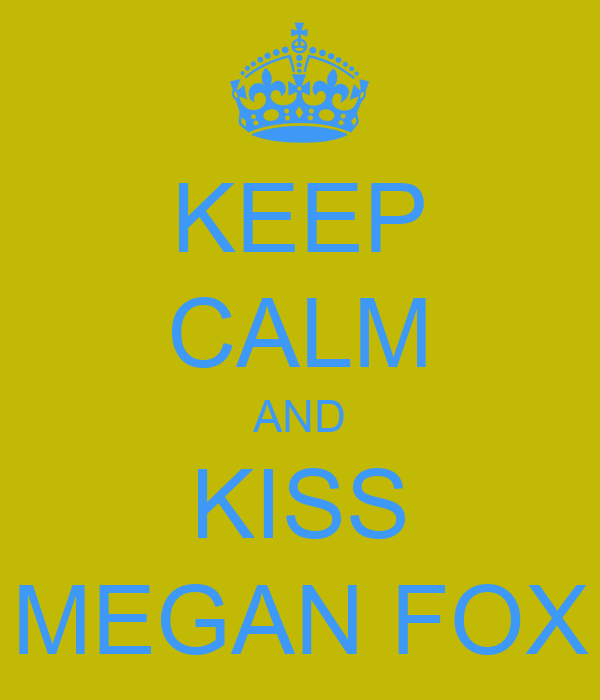 KEEP CALM AND KISS MEGAN FOX