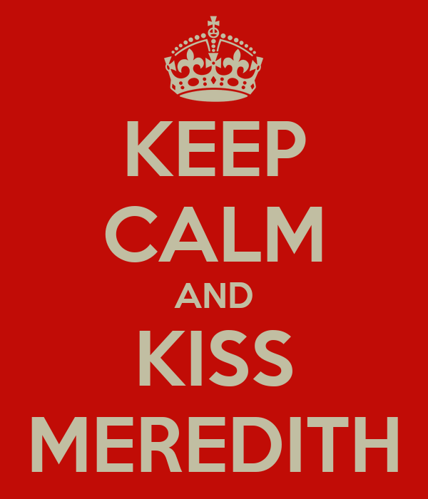 KEEP CALM AND KISS MEREDITH