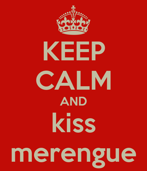 KEEP CALM AND kiss merengue