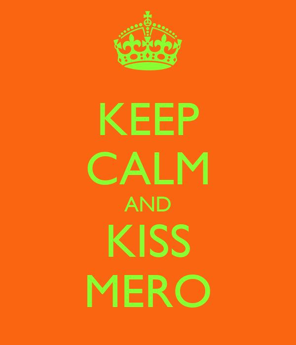 KEEP CALM AND KISS MERO