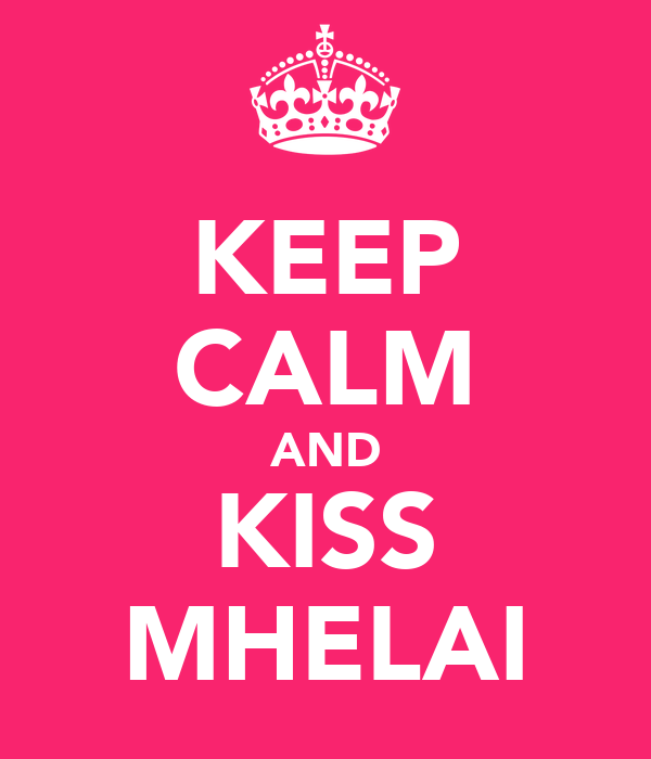 KEEP CALM AND KISS MHELAI