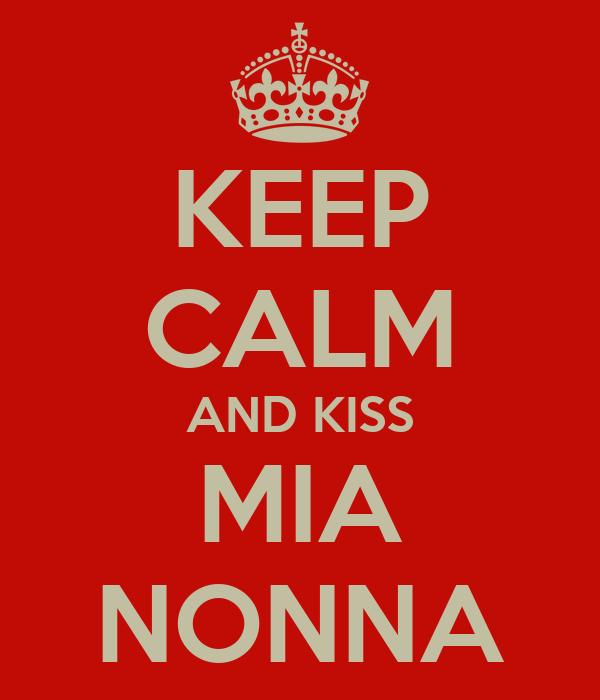 KEEP CALM AND KISS MIA NONNA