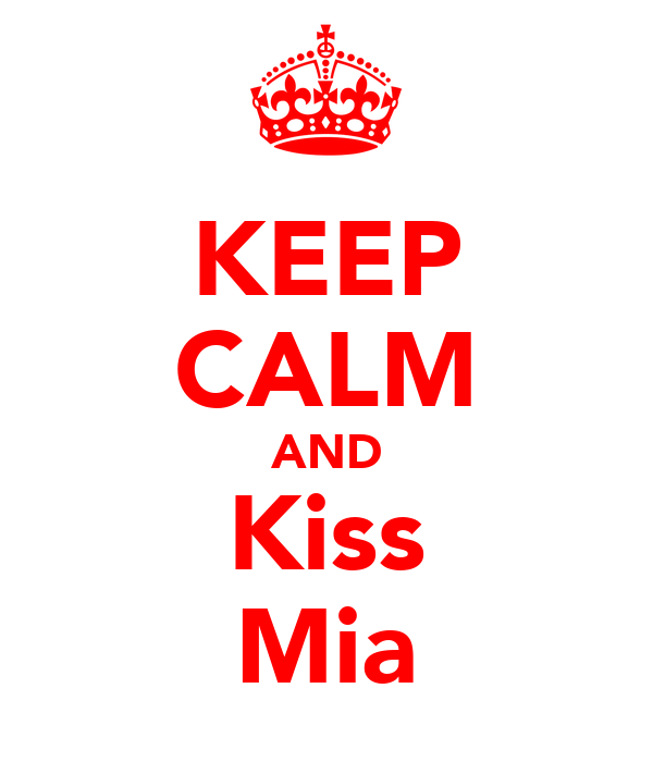 KEEP CALM AND Kiss Mia