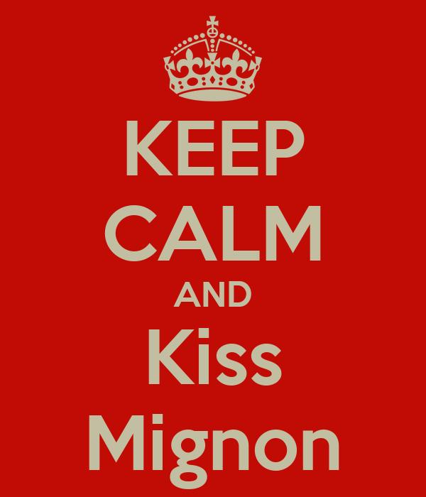 KEEP CALM AND Kiss Mignon