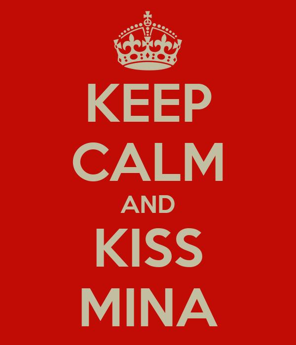 KEEP CALM AND KISS MINA