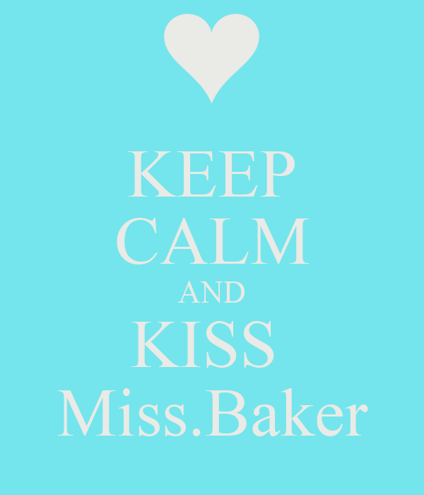 KEEP CALM AND KISS  Miss.Baker