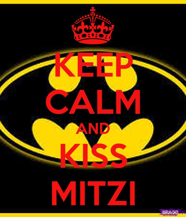 KEEP CALM AND KISS MITZI
