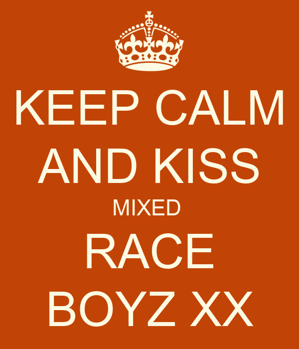 KEEP CALM AND KISS MIXED  RACE BOYZ XX