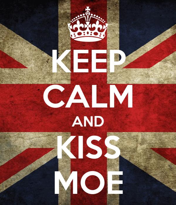 KEEP CALM AND KISS MOE