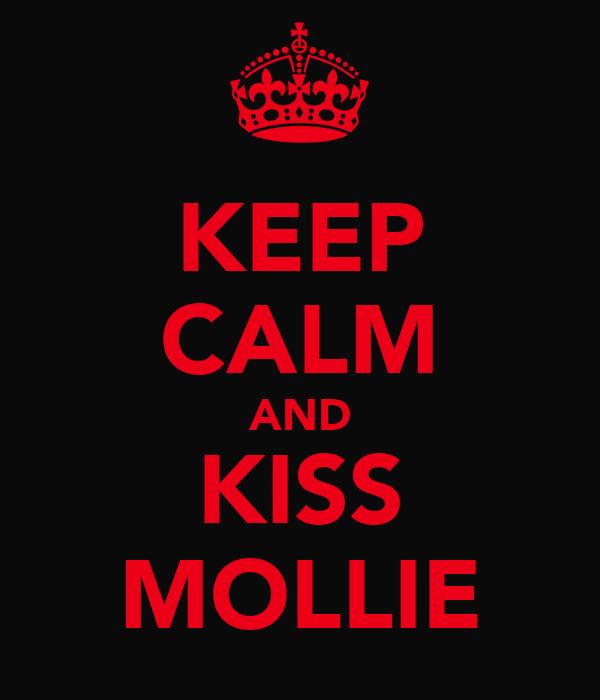 KEEP CALM AND KISS MOLLIE