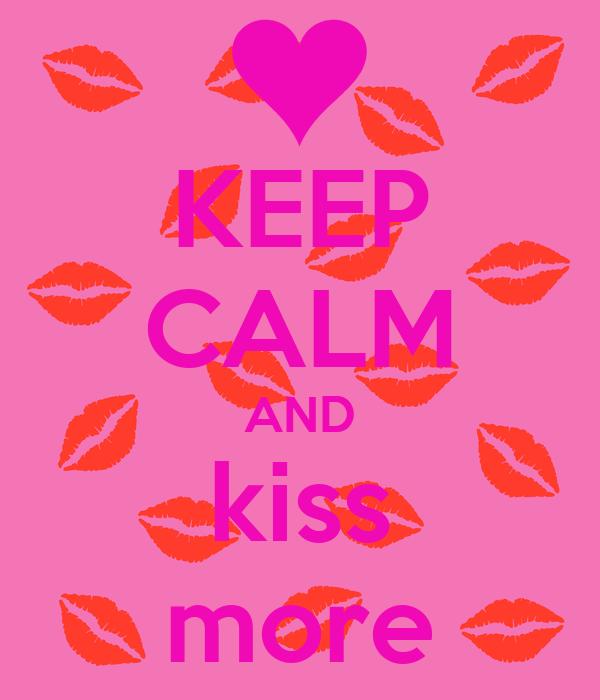 KEEP CALM AND kiss more