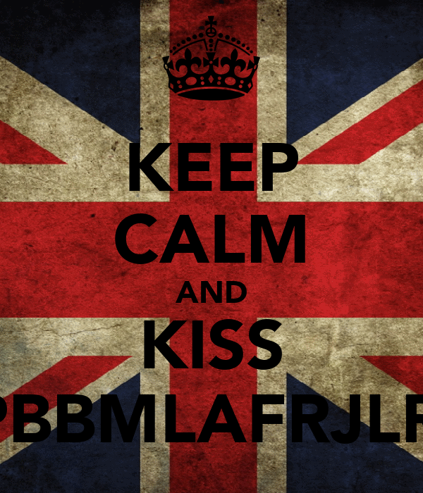 KEEP CALM AND KISS MPBBMLAFRJLRLF
