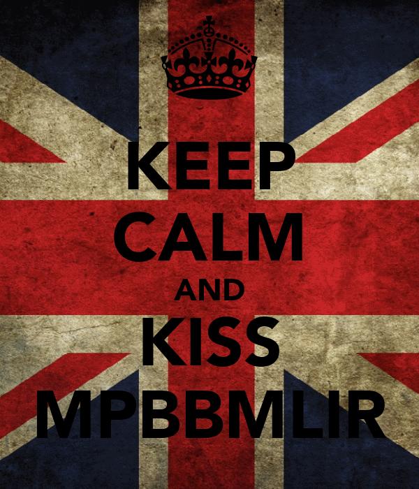 KEEP CALM AND KISS MPBBMLIR