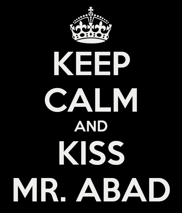 KEEP CALM AND KISS MR. ABAD
