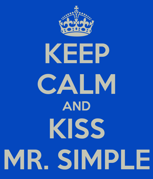 KEEP CALM AND KISS MR. SIMPLE