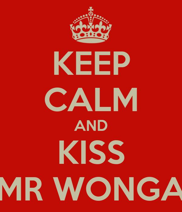 KEEP CALM AND KISS MR WONGA