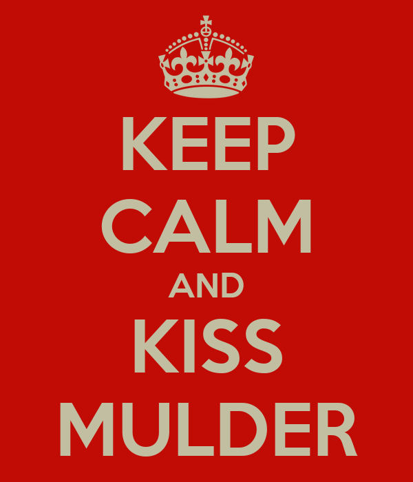 KEEP CALM AND KISS MULDER