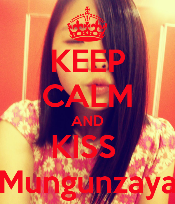 KEEP CALM AND KISS  Mungunzaya