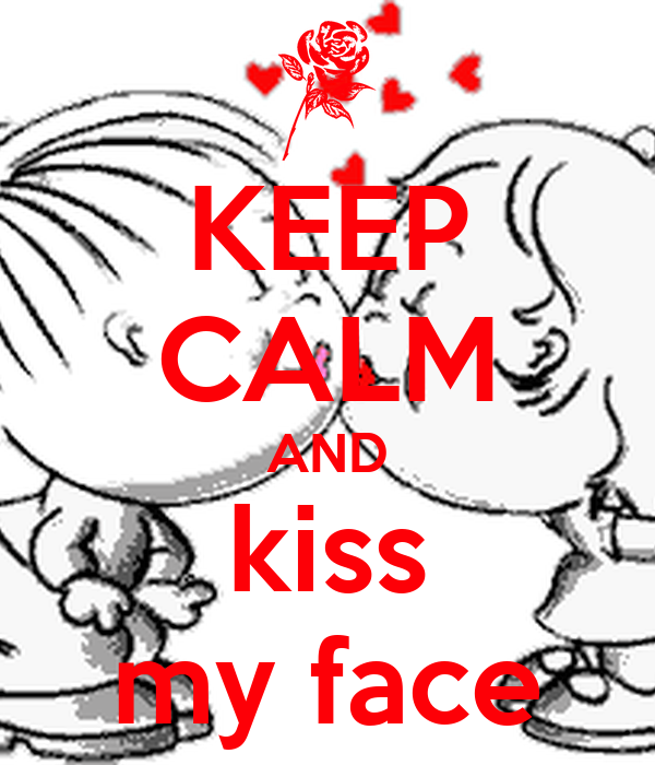 KEEP CALM AND kiss my face