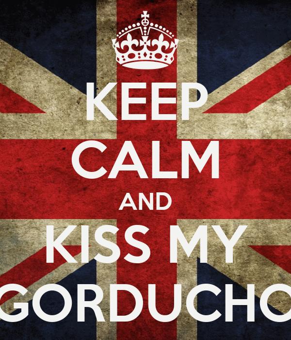 KEEP CALM AND KISS MY GORDUCHO
