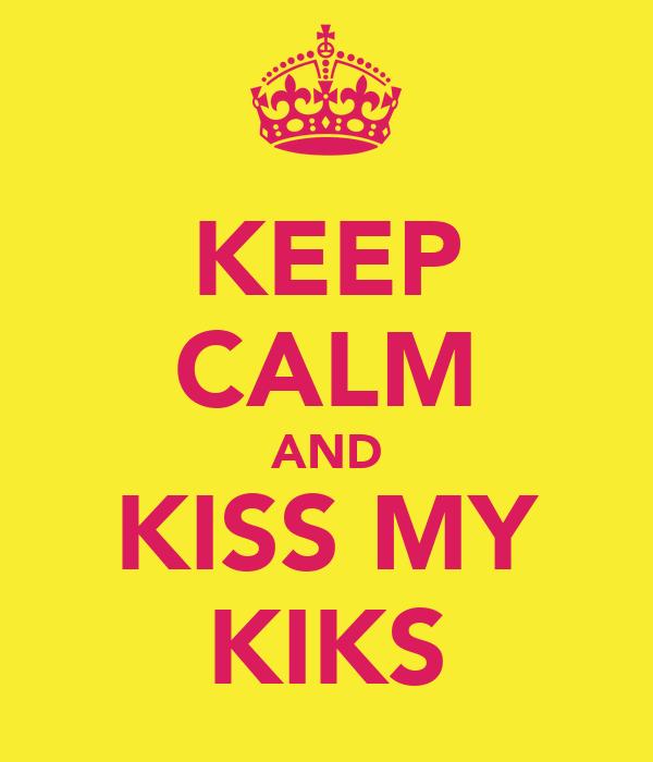 KEEP CALM AND KISS MY KIKS