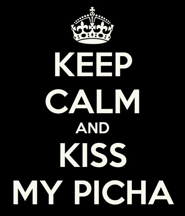 KEEP CALM AND KISS MY PICHA