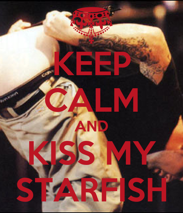 KEEP CALM AND KISS MY STARFISH