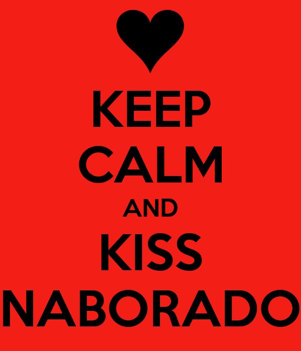 KEEP CALM AND KISS NABORADO