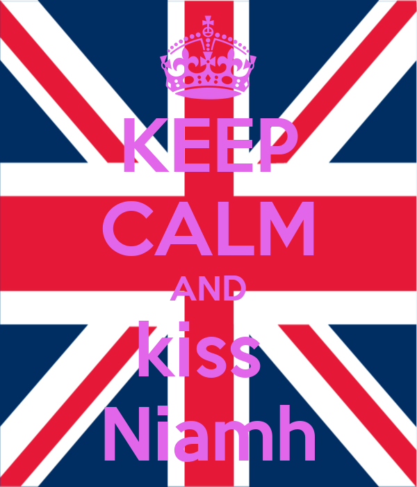 KEEP CALM AND kiss  Niamh