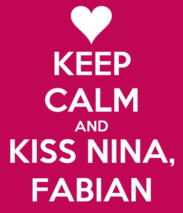 KEEP CALM AND KISS NINA, FABIAN