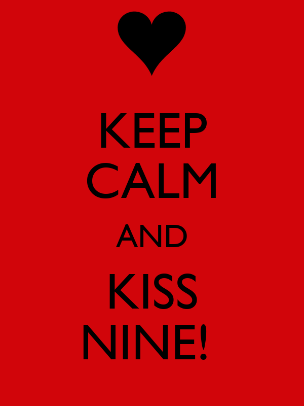 KEEP CALM AND KISS NINE!