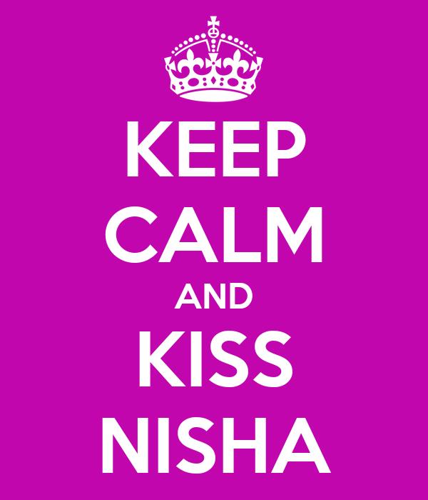 KEEP CALM AND KISS NISHA