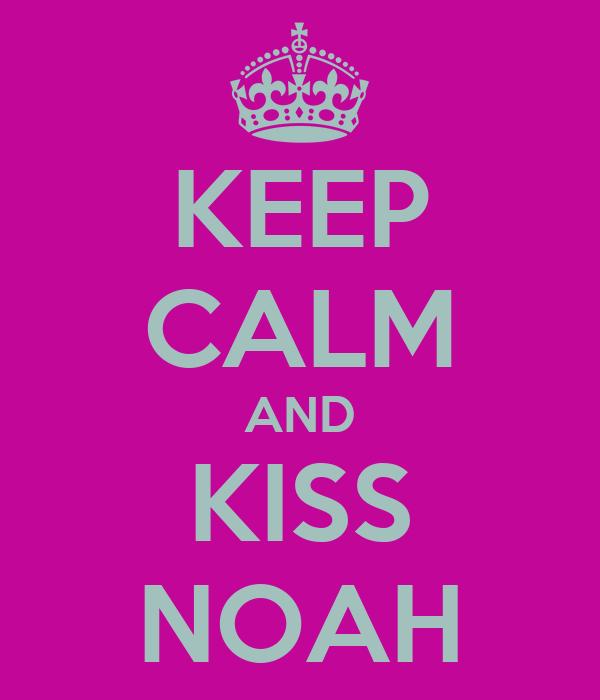 KEEP CALM AND KISS NOAH