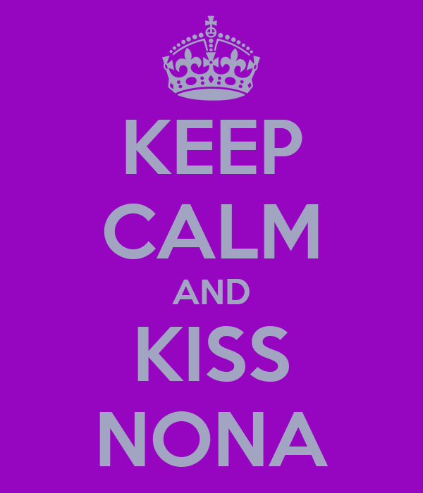 KEEP CALM AND KISS NONA
