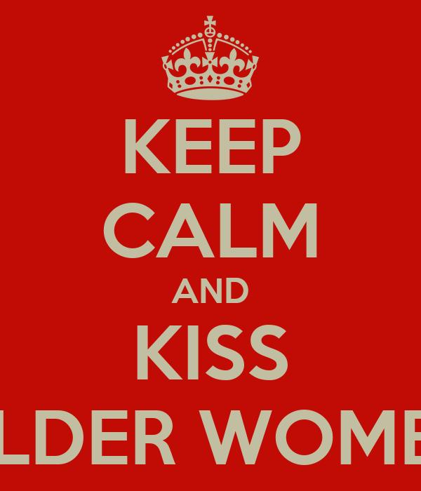 KEEP CALM AND KISS OLDER WOMEN