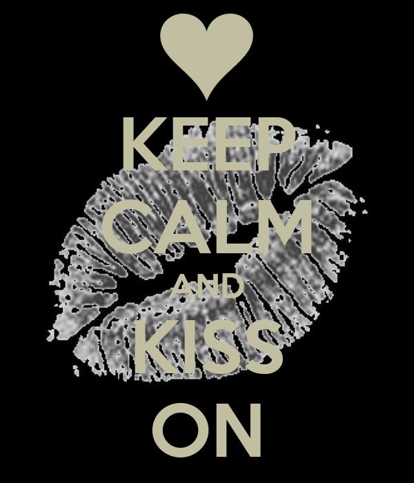 KEEP CALM AND KISS ON