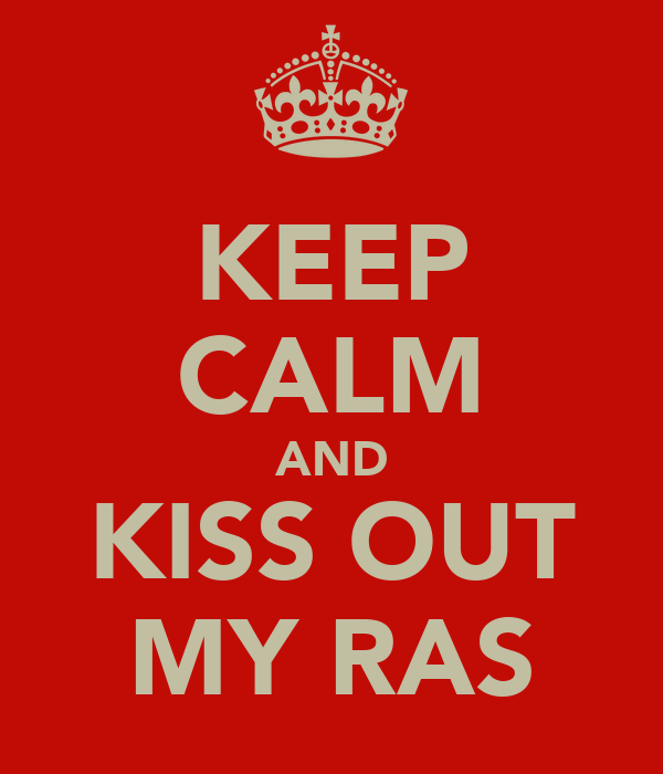 KEEP CALM AND KISS OUT MY RAS